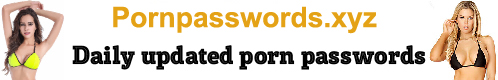 Pornpasswords.xyz-100% Working Passwords In Our Website